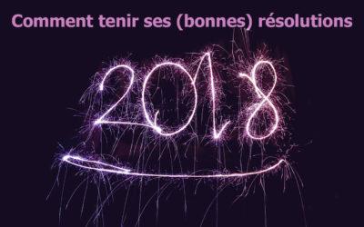 Résolutions 2018 – Comment tenir ses (bonnes) résolutions ?