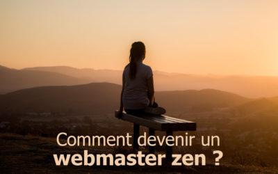 Comment devenir un webmaster zen ? Et le rester.